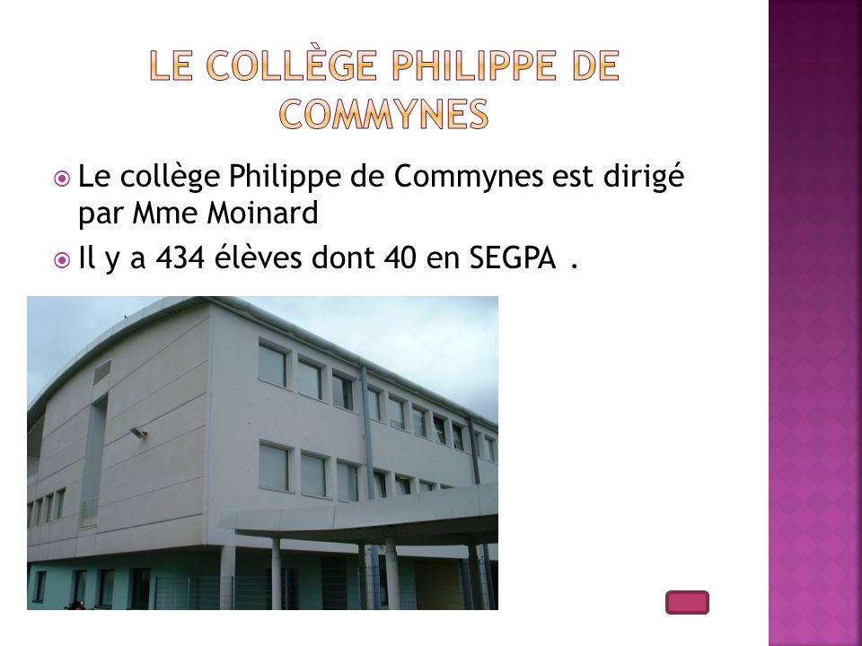 Le collège Philippe de Commynes est dirigé par Mme Moinard Il y a 434 élèves dont 40 en SEGPA.