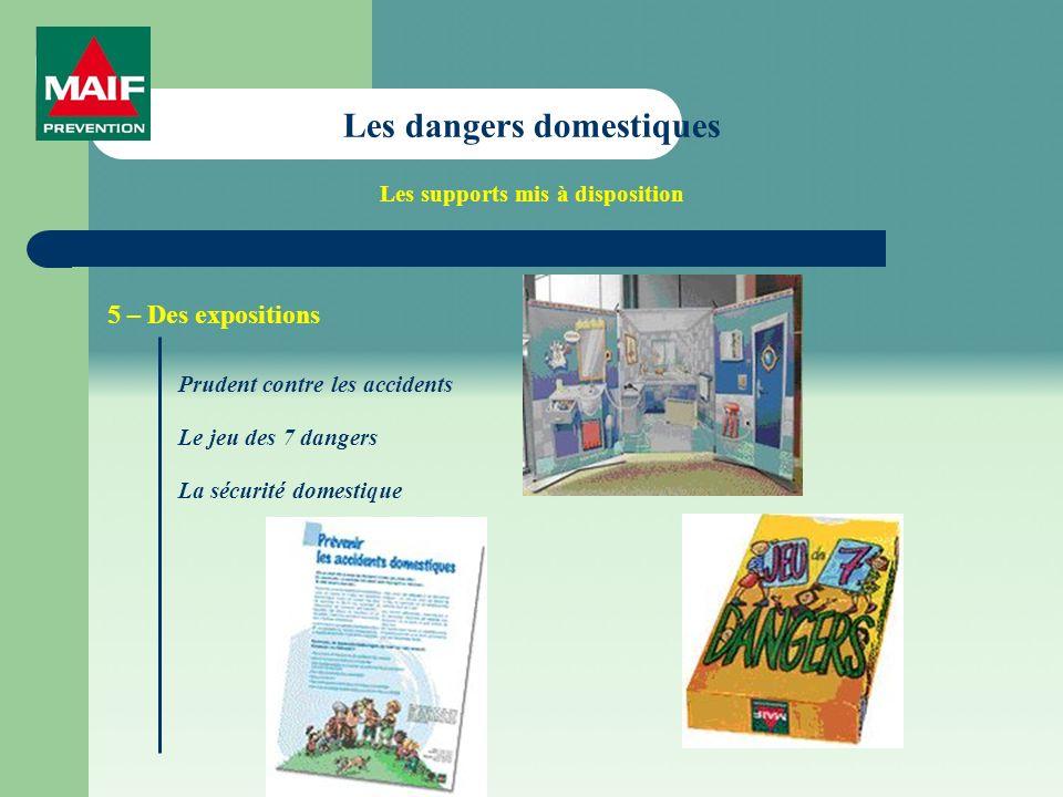 Les dangers domestiques Les supports mis à disposition 5 – Des expositions Prudent contre les accidents Le jeu des 7 dangers La sécurité domestique