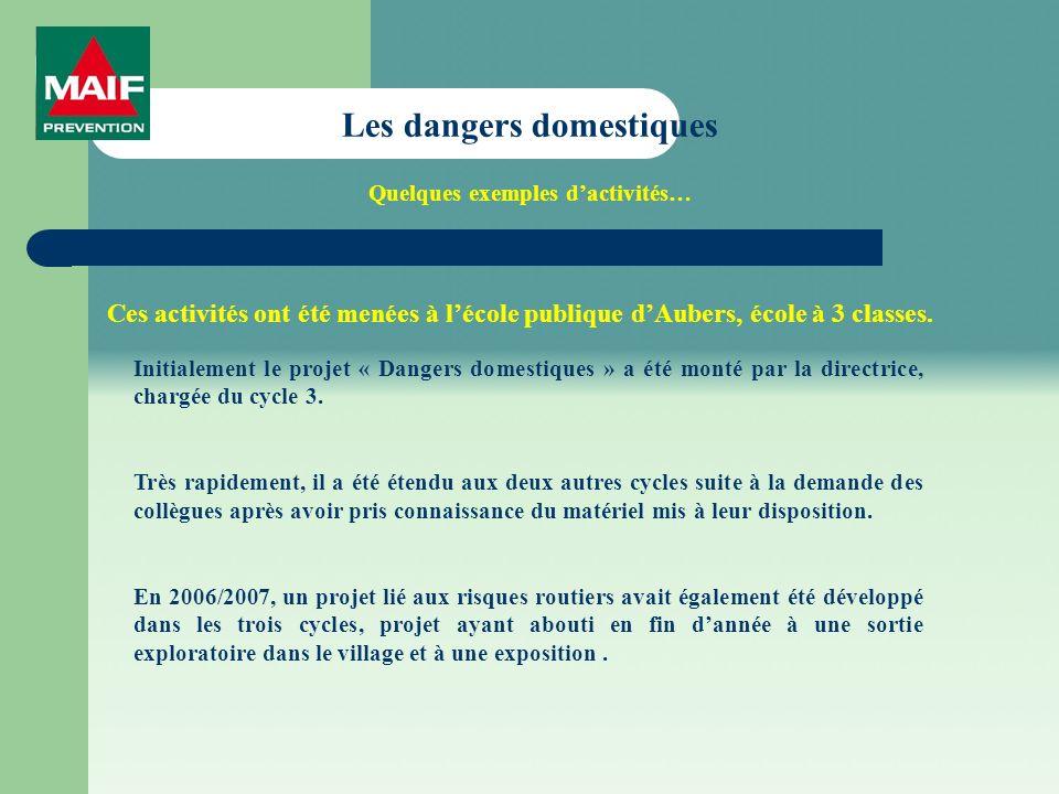 Les dangers domestiques Quelques exemples dactivités… Ces activités ont été menées à lécole publique dAubers, école à 3 classes.