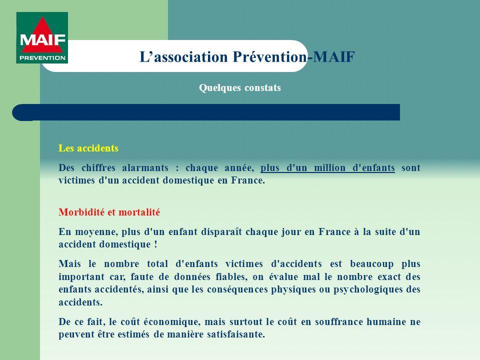 Lassociation Prévention-MAIF Les accidents Des chiffres alarmants : chaque année, plus d un million d enfants sont victimes d un accident domestique en France.