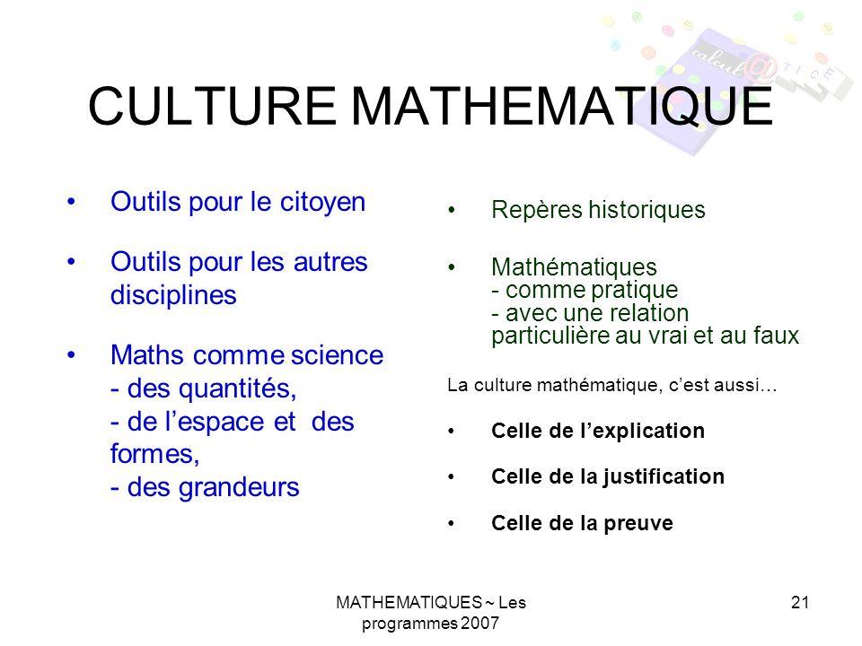 MATHEMATIQUES ~ Les programmes 2007 21 CULTURE MATHEMATIQUE Outils pour le citoyen Outils pour les autres disciplines Maths comme science - des quanti