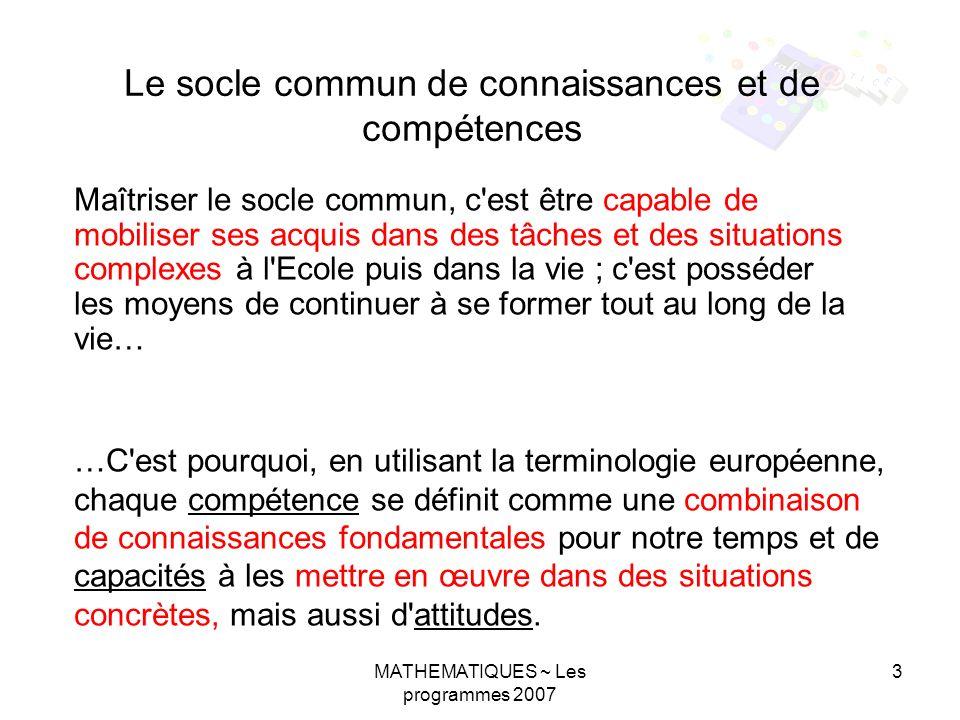 MATHEMATIQUES ~ Les programmes 2007 3 Le socle commun de connaissances et de compétences Maîtriser le socle commun, c'est être capable de mobiliser se