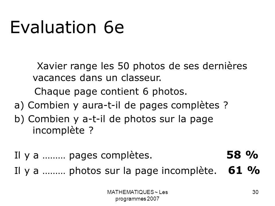 MATHEMATIQUES ~ Les programmes 2007 30 Evaluation 6e Xavier range les 50 photos de ses dernières vacances dans un classeur. Chaque page contient 6 pho