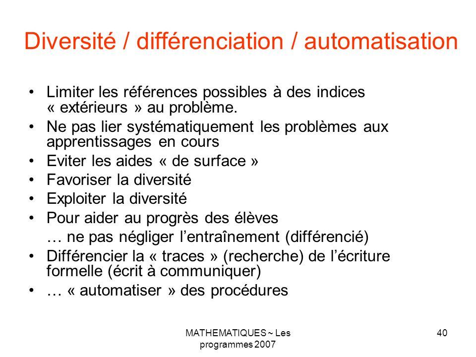 MATHEMATIQUES ~ Les programmes 2007 40 Diversité / différenciation / automatisation Limiter les références possibles à des indices « extérieurs » au problème.