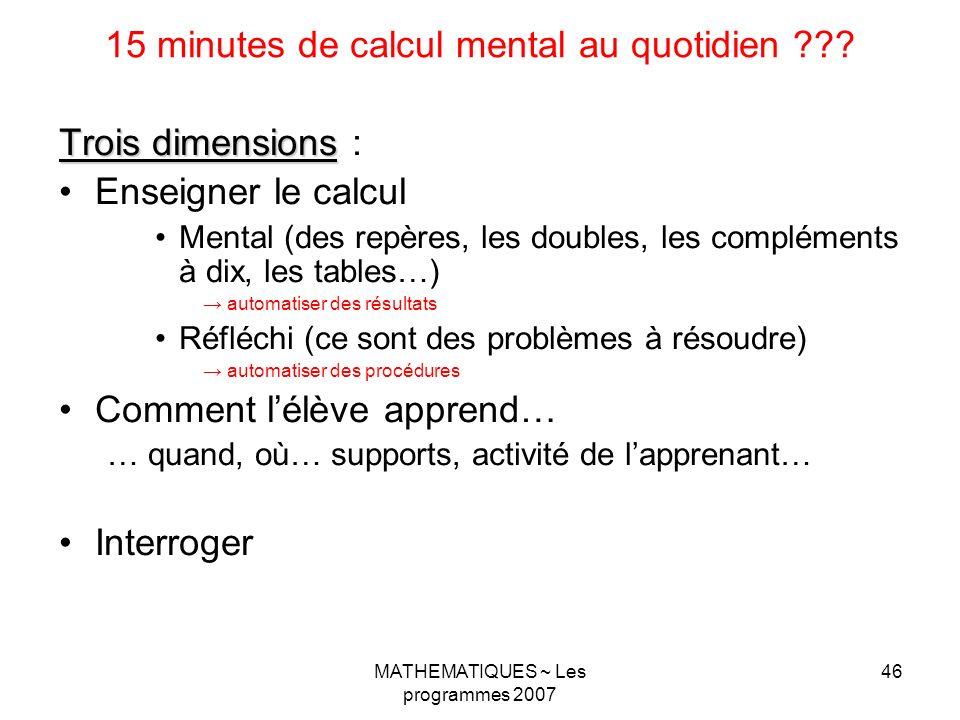 MATHEMATIQUES ~ Les programmes 2007 46 15 minutes de calcul mental au quotidien ??? Trois dimensions Trois dimensions : Enseigner le calcul Mental (de