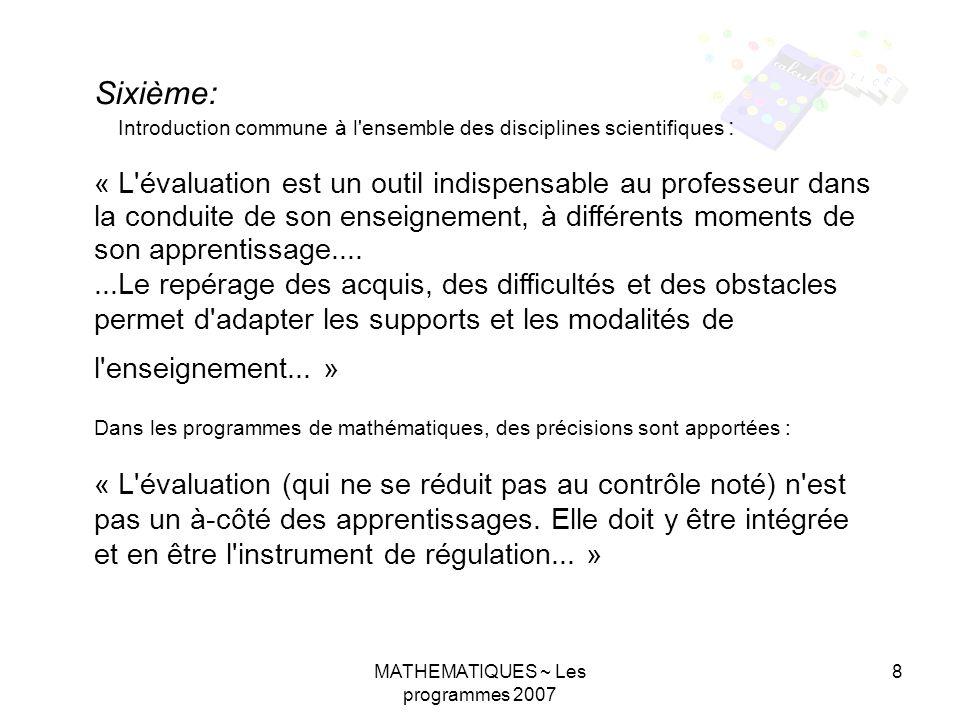 MATHEMATIQUES ~ Les programmes 2007 8 Sixième: Introduction commune à l'ensemble des disciplines scientifiques : « L'évaluation est un outil indispens