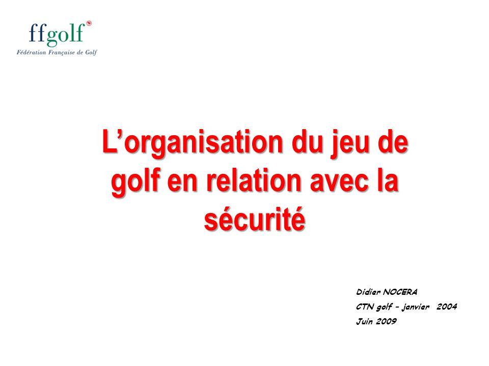 Didier NOCERA CTN golf – janvier 2004 Juin 2009 Lorganisation du jeu de golf en relation avec la sécurité