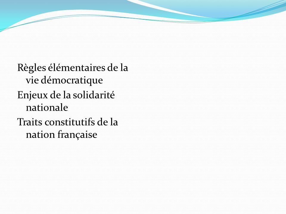 Règles élémentaires de la vie démocratique Enjeux de la solidarité nationale Traits constitutifs de la nation française