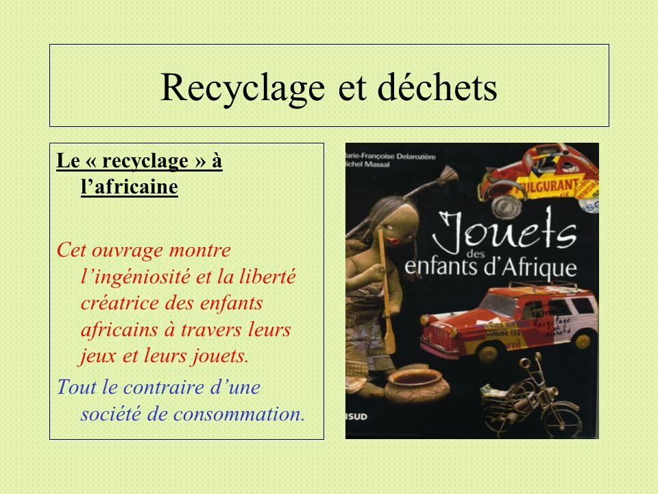 Recyclage et déchets Le « recyclage » à lafricaine Cet ouvrage montre lingéniosité et la liberté créatrice des enfants africains à travers leurs jeux