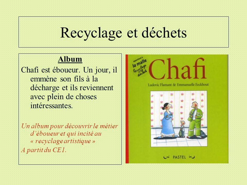 Recyclage et déchets Album Chafi est éboueur. Un jour, il emmène son fils à la décharge et ils reviennent avec plein de choses intéressantes. Un album
