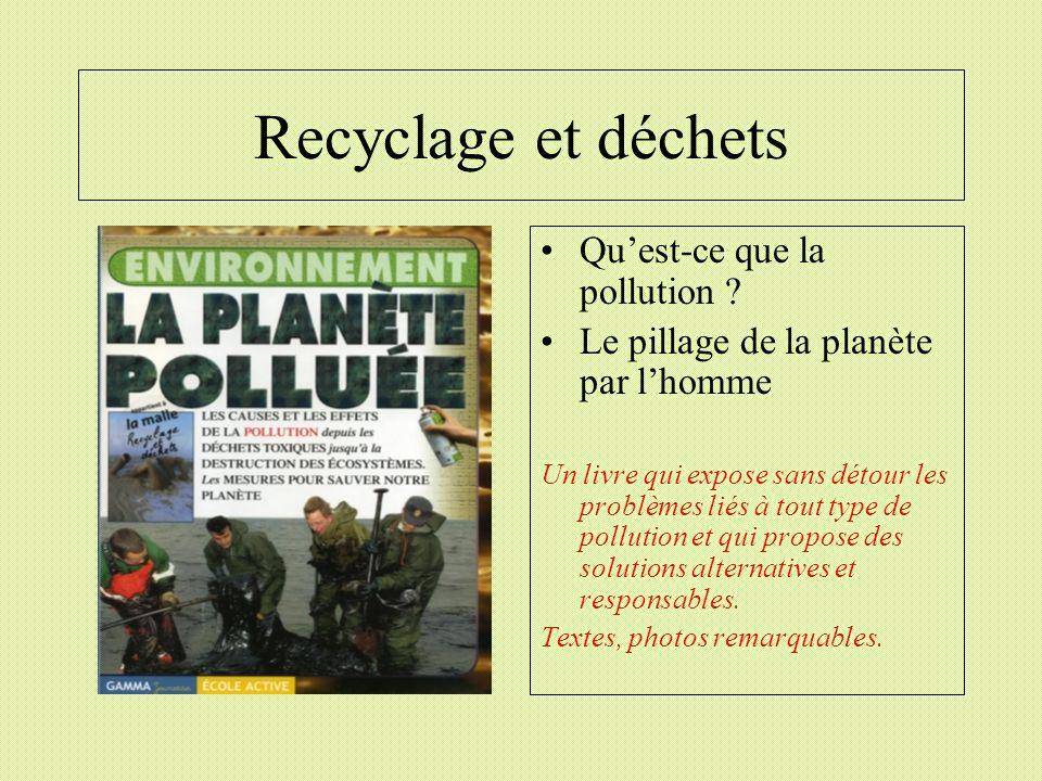 Recyclage et déchets Quest-ce que la pollution ? Le pillage de la planète par lhomme Un livre qui expose sans détour les problèmes liés à tout type de