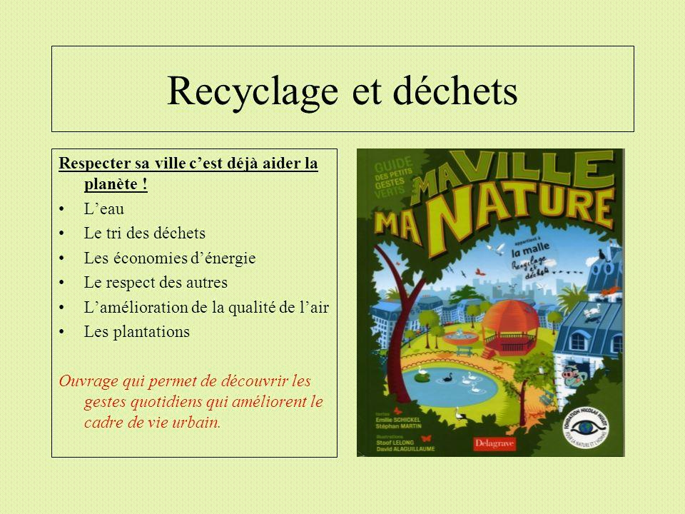 Recyclage et déchets Respecter sa ville cest déjà aider la planète ! Leau Le tri des déchets Les économies dénergie Le respect des autres Lamélioratio
