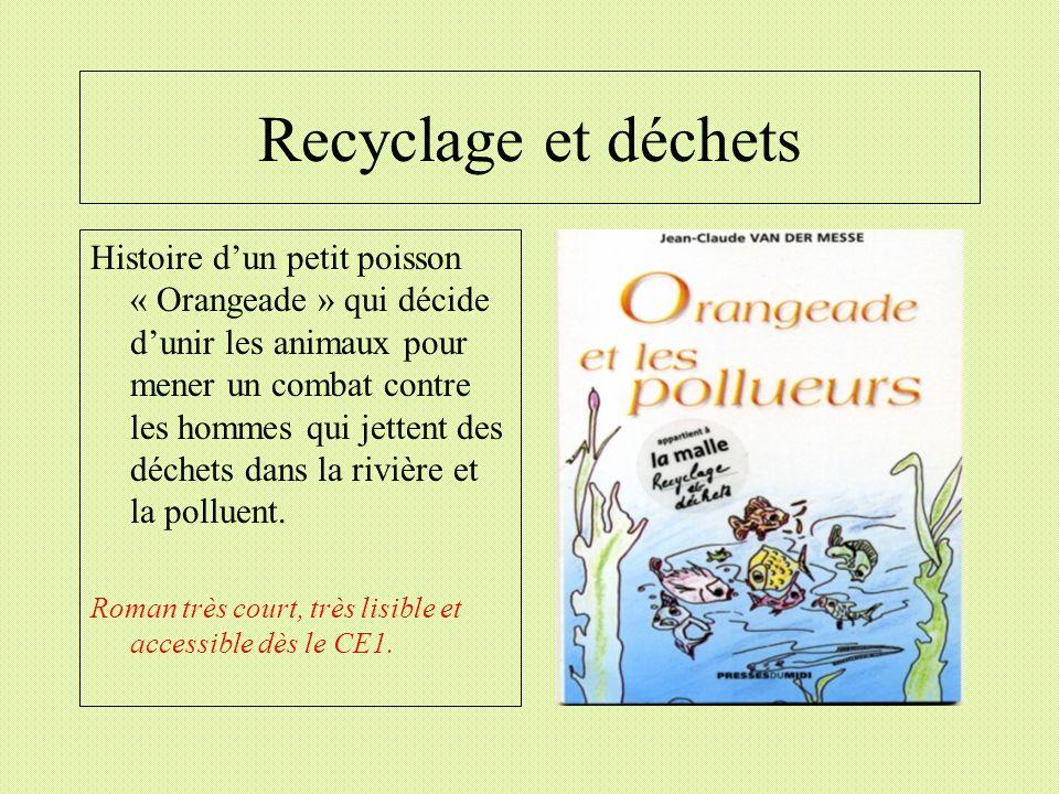 Recyclage et déchets Histoire dun petit poisson « Orangeade » qui décide dunir les animaux pour mener un combat contre les hommes qui jettent des déch