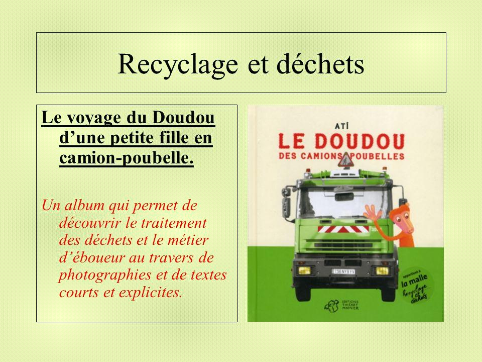 Recyclage et déchets Le voyage du Doudou dune petite fille en camion-poubelle. Un album qui permet de découvrir le traitement des déchets et le métier