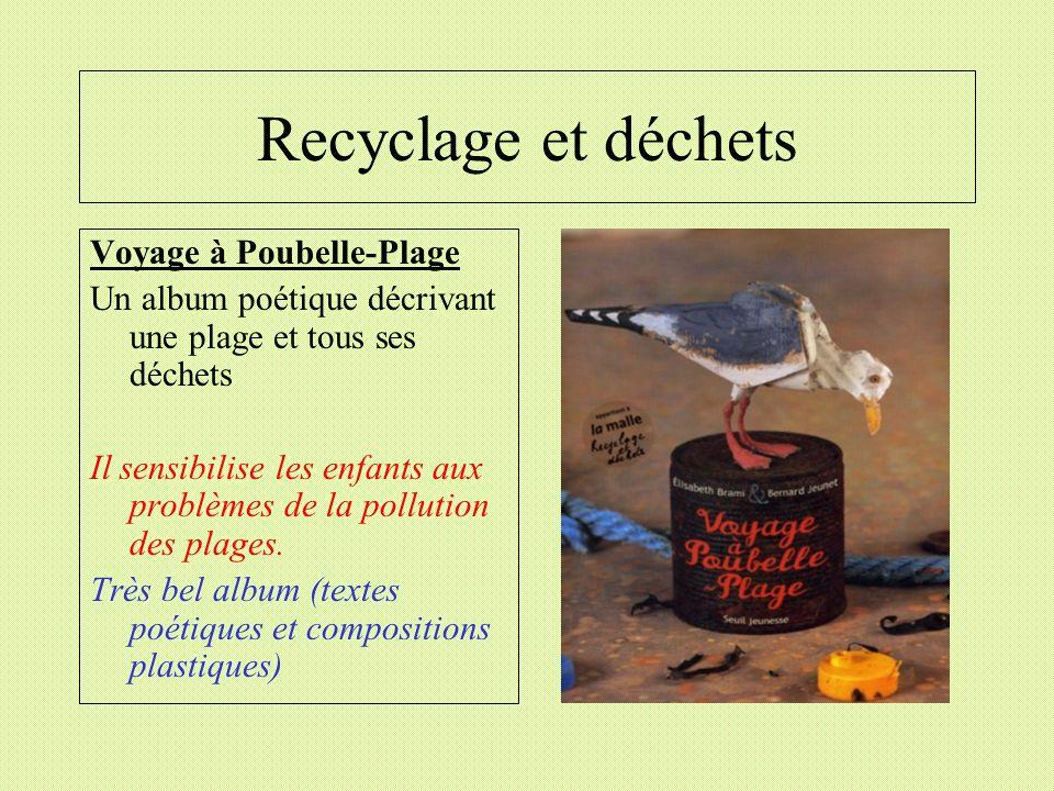 Recyclage et déchets Voyage à Poubelle-Plage Un album poétique décrivant une plage et tous ses déchets Il sensibilise les enfants aux problèmes de la