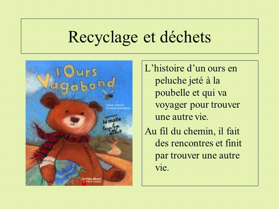 Recyclage et déchets Lhistoire dun ours en peluche jeté à la poubelle et qui va voyager pour trouver une autre vie. Au fil du chemin, il fait des renc