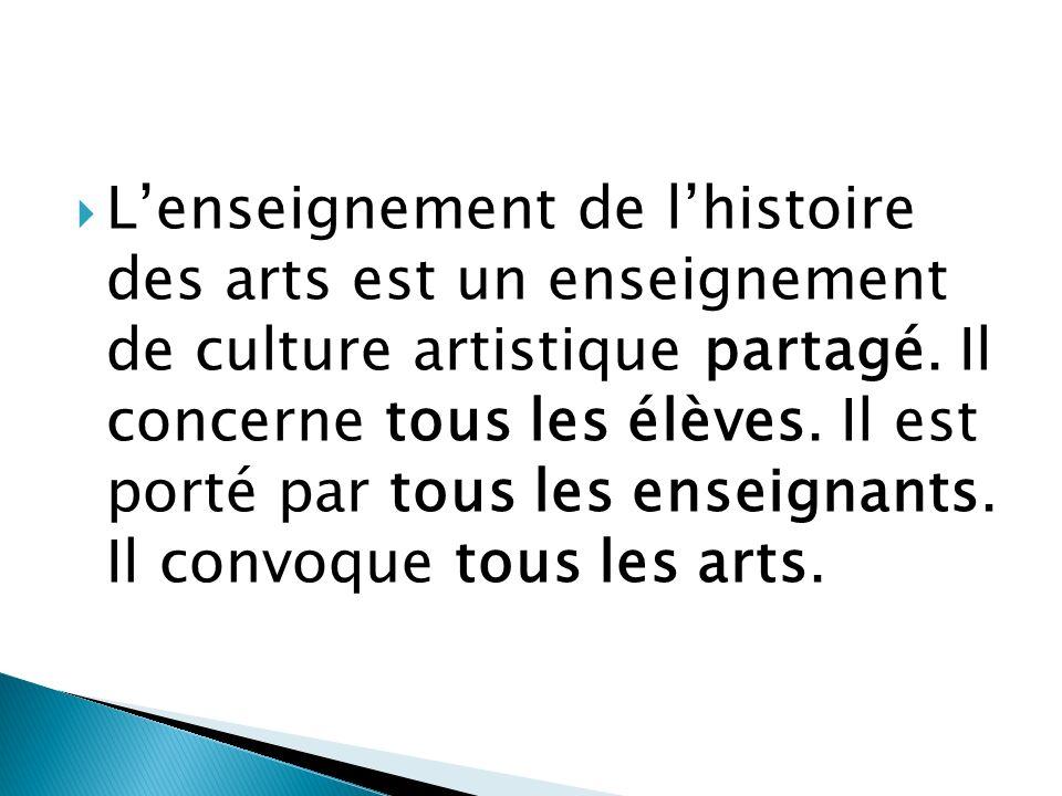 Lenseignement de lhistoire des arts est un enseignement de culture artistique partagé. Il concerne tous les élèves. Il est porté par tous les enseigna