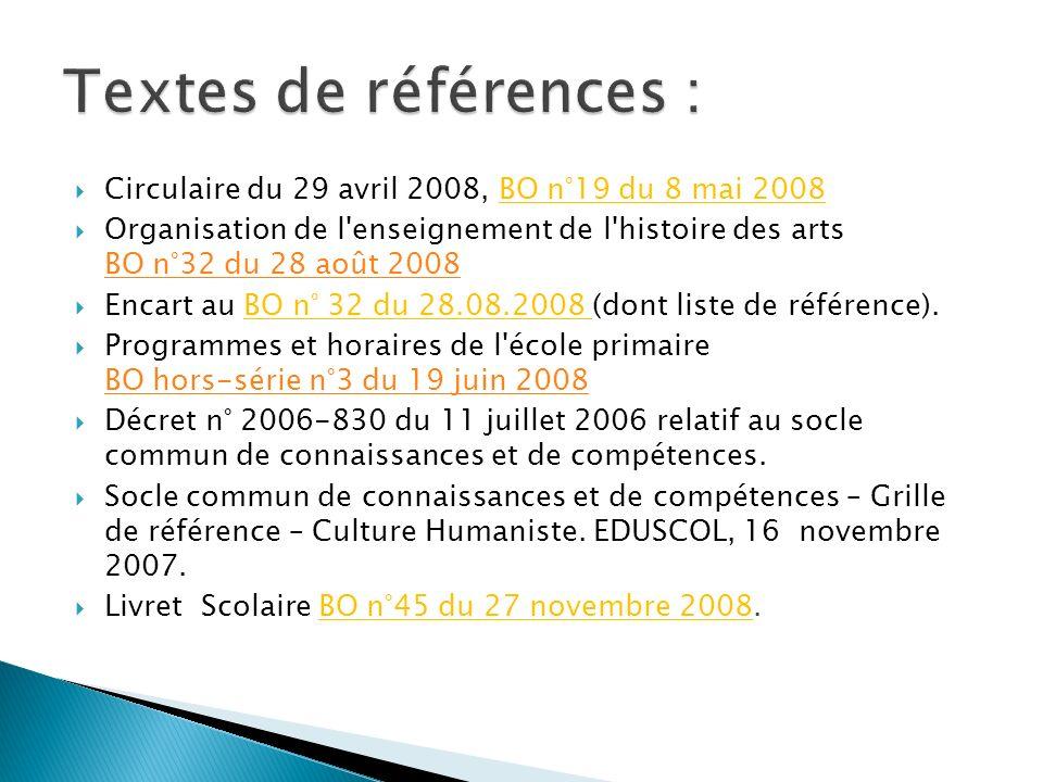 Circulaire du 29 avril 2008, BO n°19 du 8 mai 2008 Organisation de l'enseignement de l'histoire des arts BO n°32 du 28 août 2008 BO n°32 du 28 août 20
