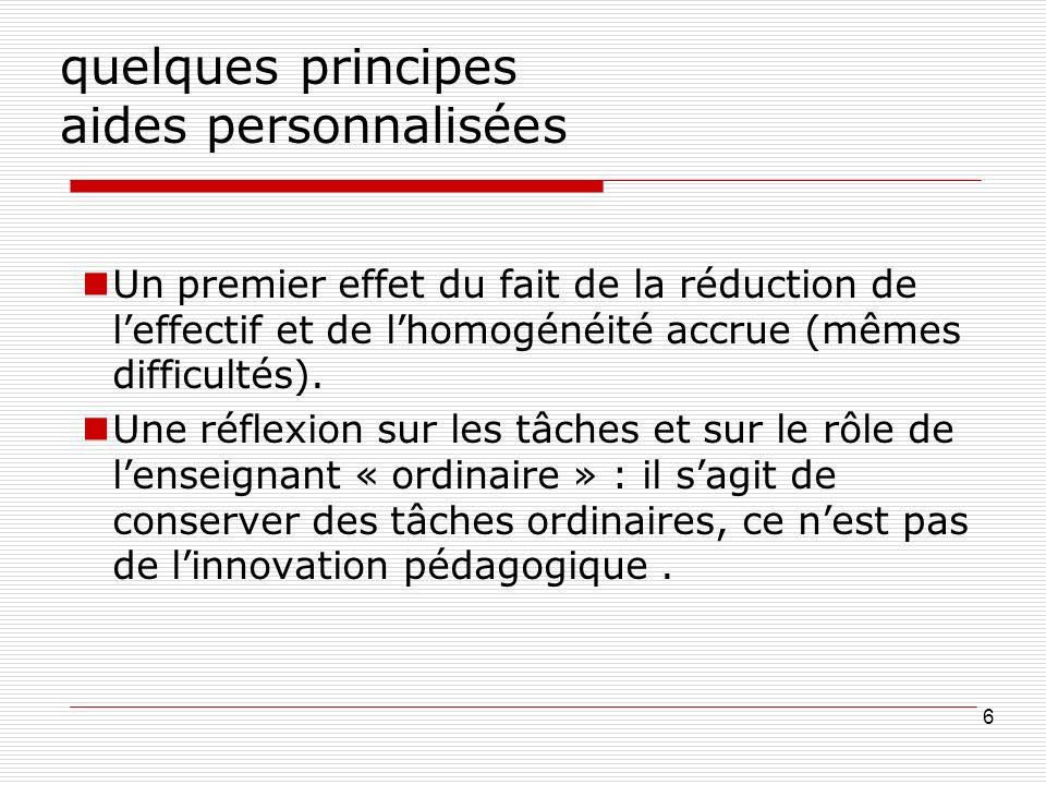 quelques principes aides personnalisées Un premier effet du fait de la réduction de leffectif et de lhomogénéité accrue (mêmes difficultés).