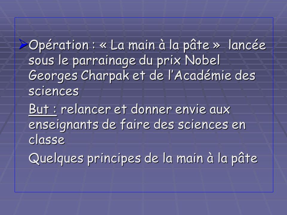 Opération : « La main à la pâte » lancée sous le parrainage du prix Nobel Georges Charpak et de lAcadémie des sciences Opération : « La main à la pâte
