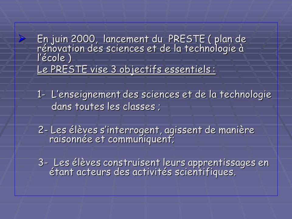 En juin 2000, lancement du PRESTE ( plan de rénovation des sciences et de la technologie à lécole ) En juin 2000, lancement du PRESTE ( plan de rénova