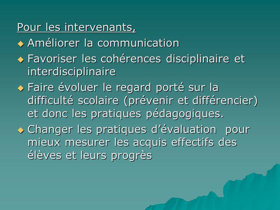 Pour les intervenants, Améliorer la communication Améliorer la communication Favoriser les cohérences disciplinaire et interdisciplinaire Favoriser le