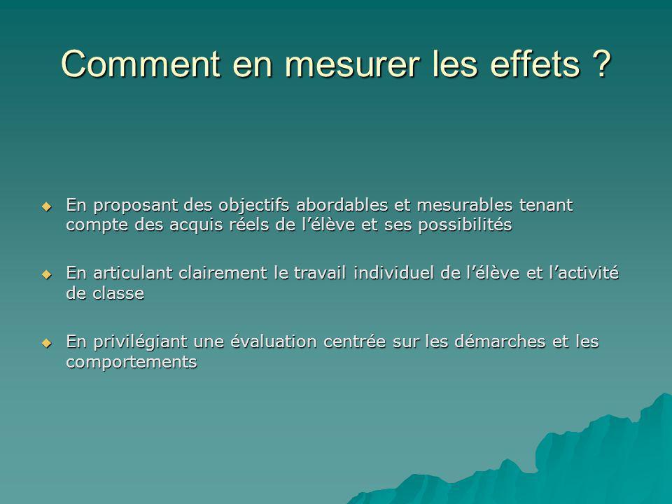 Comment en mesurer les effets ? En proposant des objectifs abordables et mesurables tenant compte des acquis réels de lélève et ses possibilités En pr