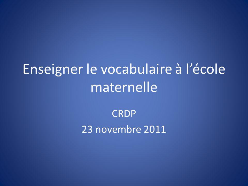 Enseigner le vocabulaire à lécole maternelle CRDP 23 novembre 2011