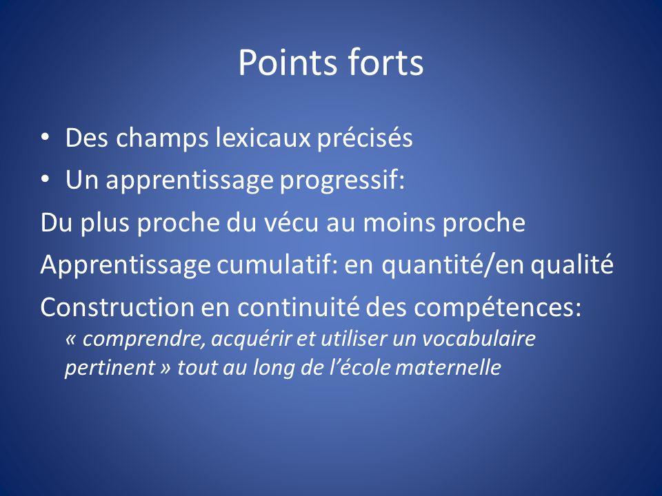 Points forts Des champs lexicaux précisés Un apprentissage progressif: Du plus proche du vécu au moins proche Apprentissage cumulatif: en quantité/en