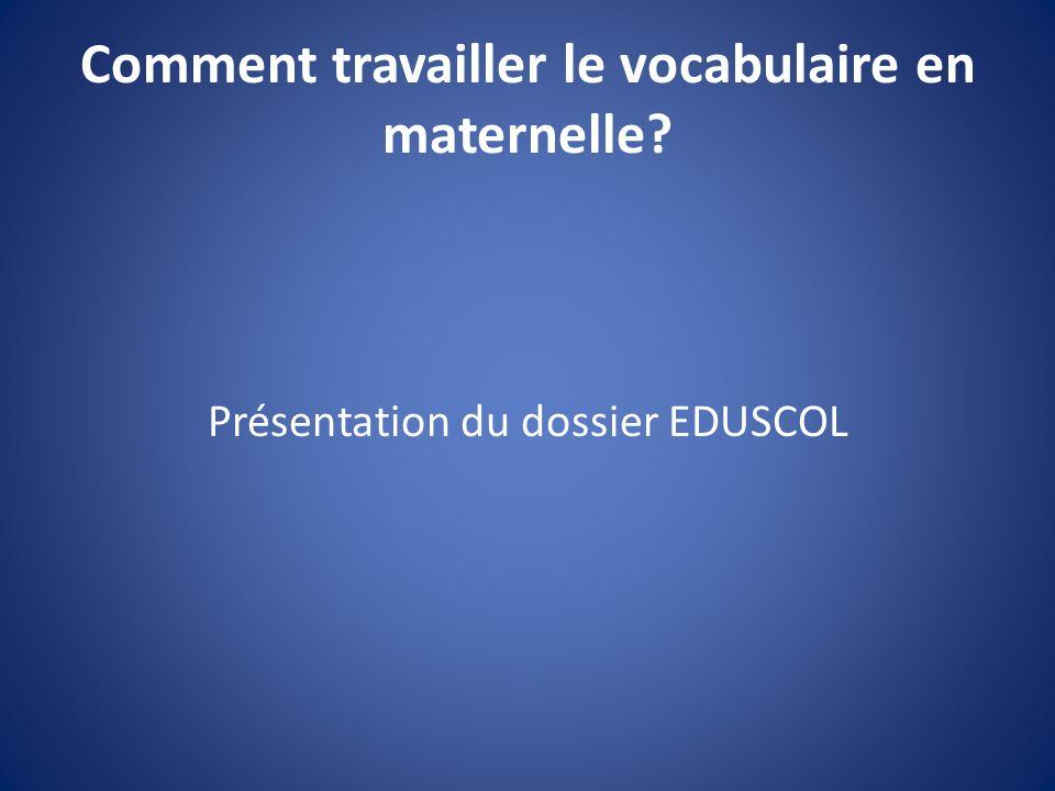 Comment travailler le vocabulaire en maternelle? Présentation du dossier EDUSCOL