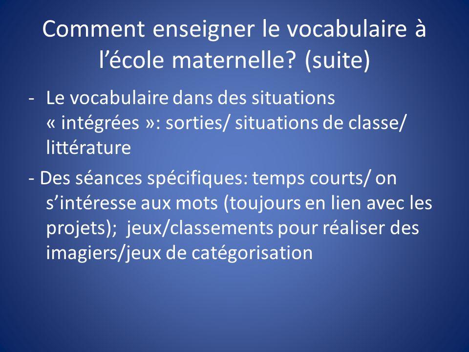 Comment enseigner le vocabulaire à lécole maternelle? (suite) -Le vocabulaire dans des situations « intégrées »: sorties/ situations de classe/ littér
