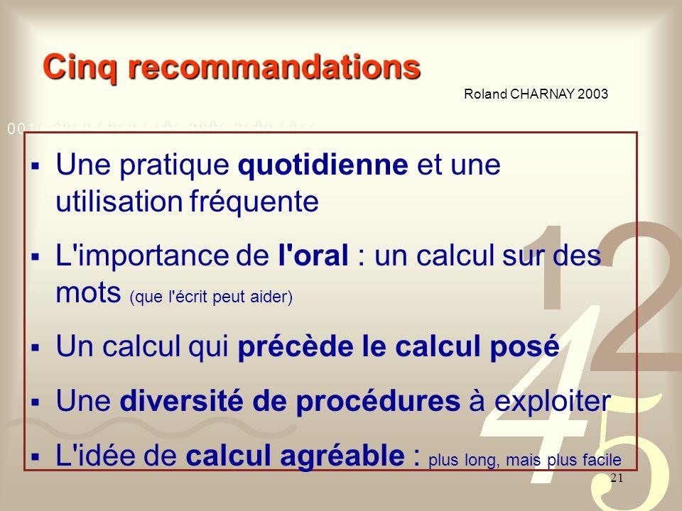21 Cinq recommandations Roland CHARNAY 2003 Roland CHARNAY 2003 Une pratique quotidienne et une utilisation fréquente L'importance de l'oral : un calc