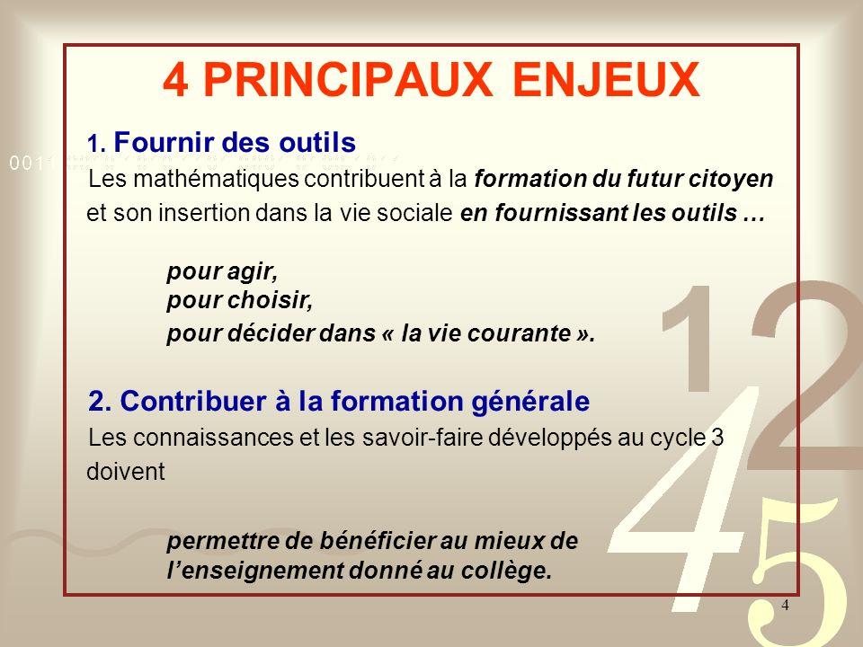 4 4 PRINCIPAUX ENJEUX 1. Fournir des outils Les mathématiques contribuent à la formation du futur citoyen et son insertion dans la vie sociale en four