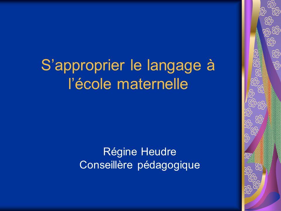 Sapproprier le langage à lécole maternelle Régine Heudre Conseillère pédagogique