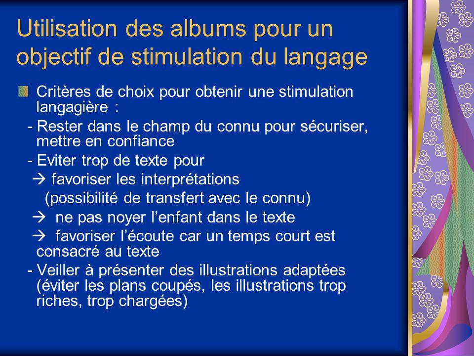 Utilisation des albums pour un objectif de stimulation du langage Critères de choix pour obtenir une stimulation langagière : - Rester dans le champ d