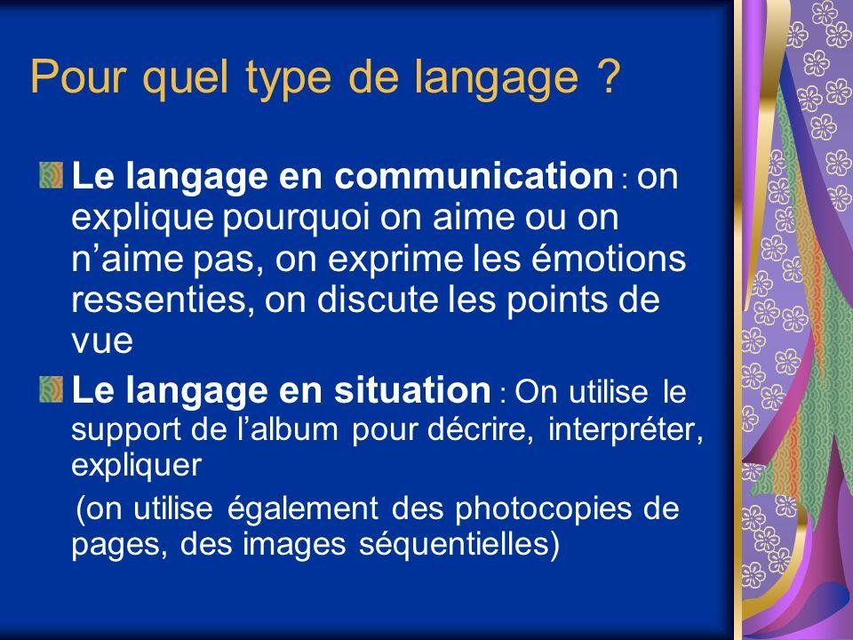 Pour quel type de langage ? Le langage en communication : on explique pourquoi on aime ou on naime pas, on exprime les émotions ressenties, on discute