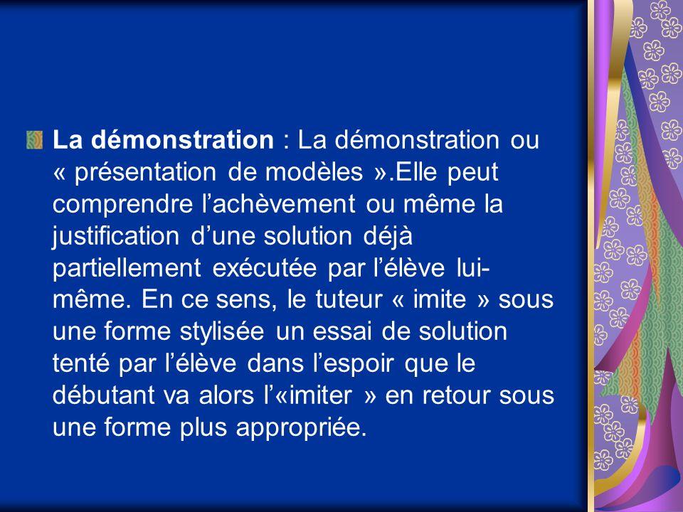 La démonstration : La démonstration ou « présentation de modèles ».Elle peut comprendre lachèvement ou même la justification dune solution déjà partiellement exécutée par lélève lui- même.