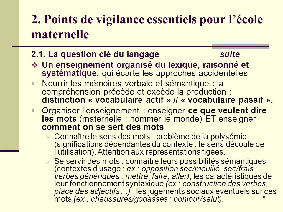 10 2. Points de vigilance essentiels pour lécole maternelle 2.1. La question clé du langage suite Un enseignement organisé du lexique, raisonné et sys