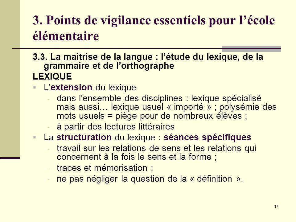 17 3. Points de vigilance essentiels pour lécole élémentaire 3.3. La maîtrise de la langue : létude du lexique, de la grammaire et de lorthographe LEX