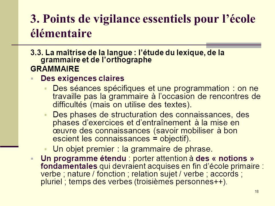 18 3. Points de vigilance essentiels pour lécole élémentaire 3.3. La maîtrise de la langue : létude du lexique, de la grammaire et de lorthographe GRA