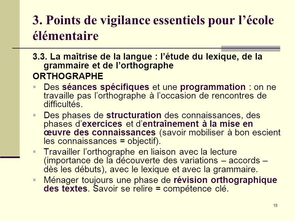 19 3. Points de vigilance essentiels pour lécole élémentaire 3.3. La maîtrise de la langue : létude du lexique, de la grammaire et de lorthographe ORT