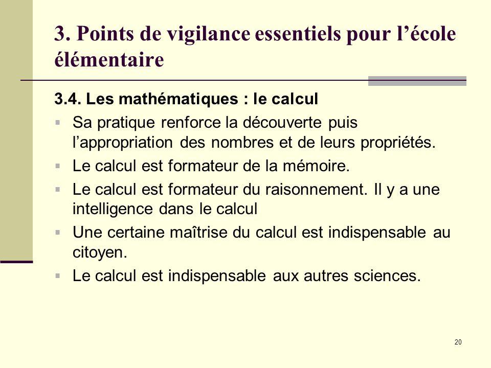 20 3. Points de vigilance essentiels pour lécole élémentaire 3.4. Les mathématiques : le calcul Sa pratique renforce la découverte puis lappropriation
