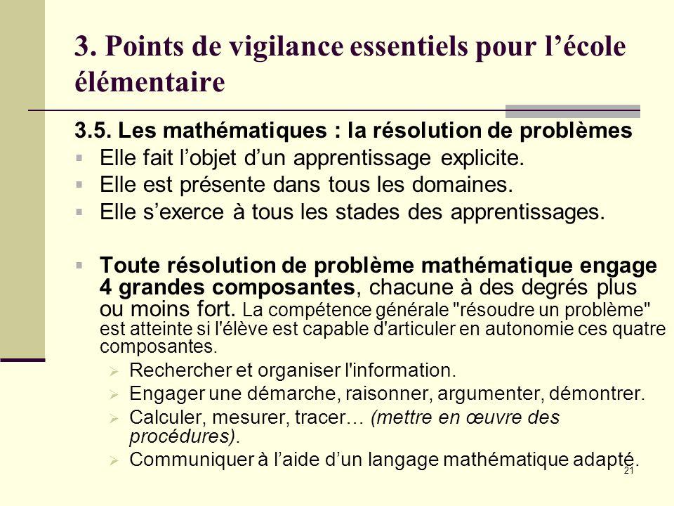 21 3. Points de vigilance essentiels pour lécole élémentaire 3.5. Les mathématiques : la résolution de problèmes Elle fait lobjet dun apprentissage ex