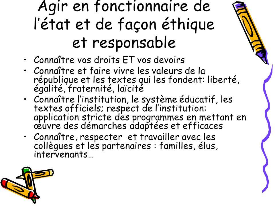 Agir en fonctionnaire de létat et de façon éthique et responsable Connaître vos droits ET vos devoirs Connaître et faire vivre les valeurs de la répub