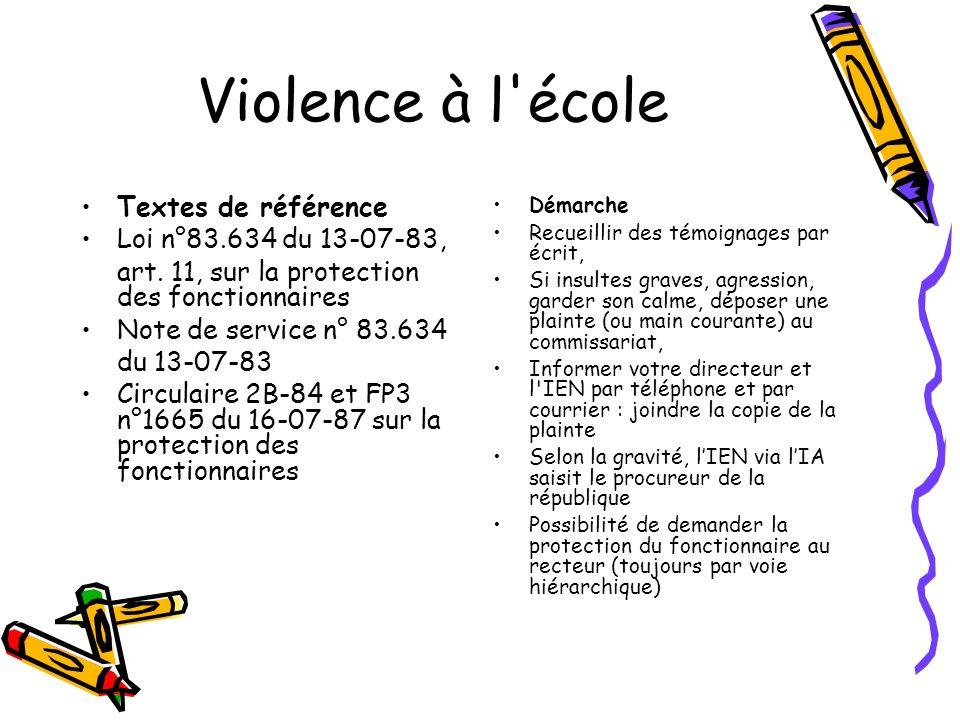 Violence à l'école Textes de référence Loi n°83.634 du 13-07-83, art. 11, sur la protection des fonctionnaires Note de service n° 83.634 du 13-07-83 C