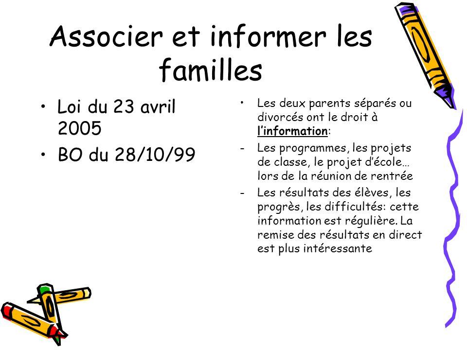 Associer et informer les familles Loi du 23 avril 2005 BO du 28/10/99 Les deux parents séparés ou divorcés ont le droit à linformation: -Les programme