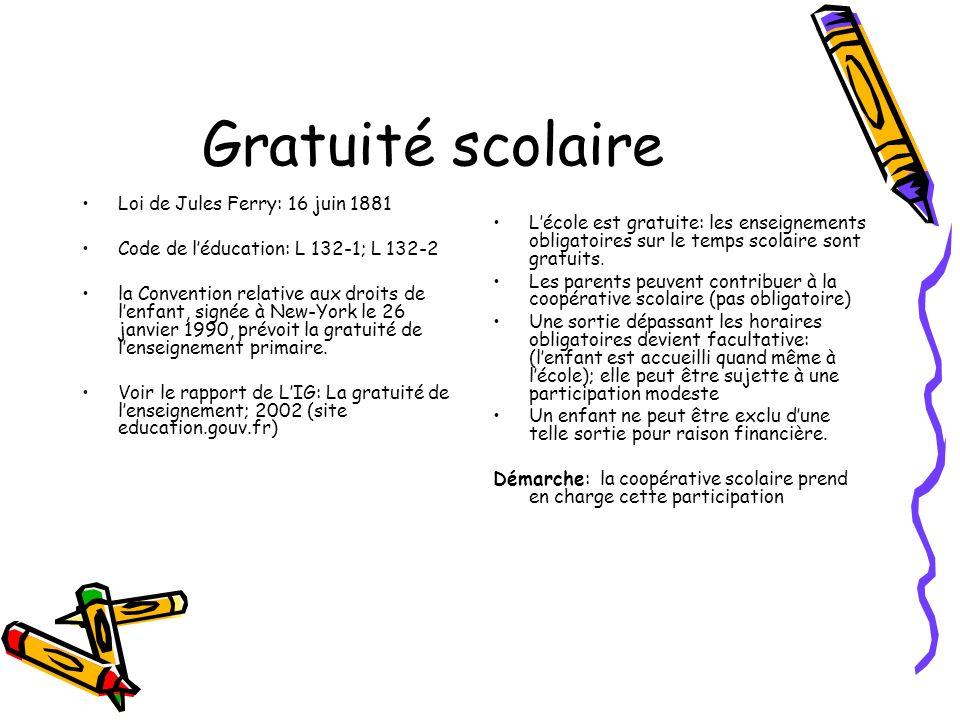 Gratuité scolaire Loi de Jules Ferry: 16 juin 1881 Code de léducation: L 132-1; L 132-2 la Convention relative aux droits de lenfant, signée à New-Yor