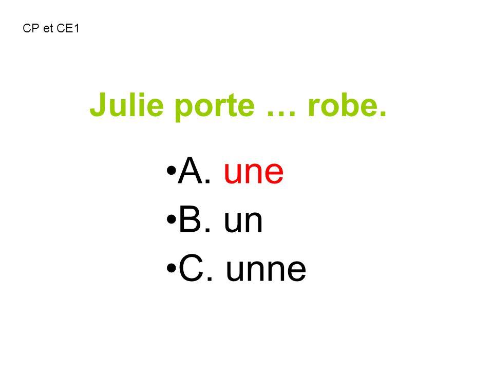 Julie porte … robe. A. une B. un C. unne CP et CE1