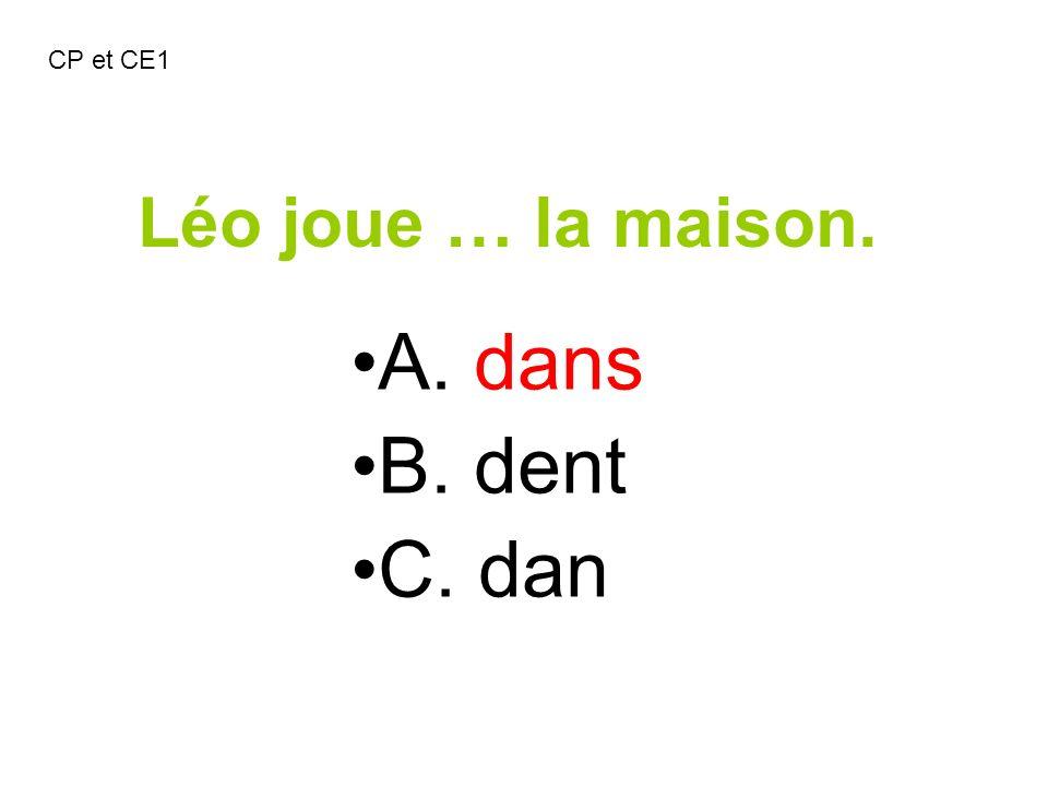 Léo joue … la maison. A. dans B. dent C. dan CP et CE1