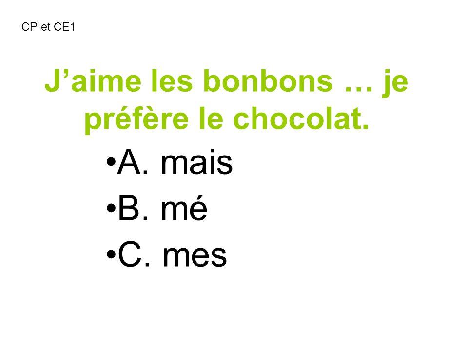 Jaime les bonbons … je préfère le chocolat. A. mais B. mé C. mes CP et CE1